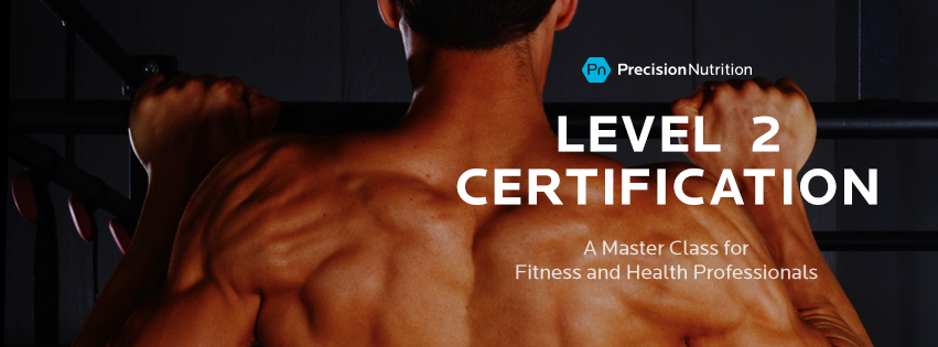 Opening April 2016: The Precision Nutrition Level 2 Certification Master Class.