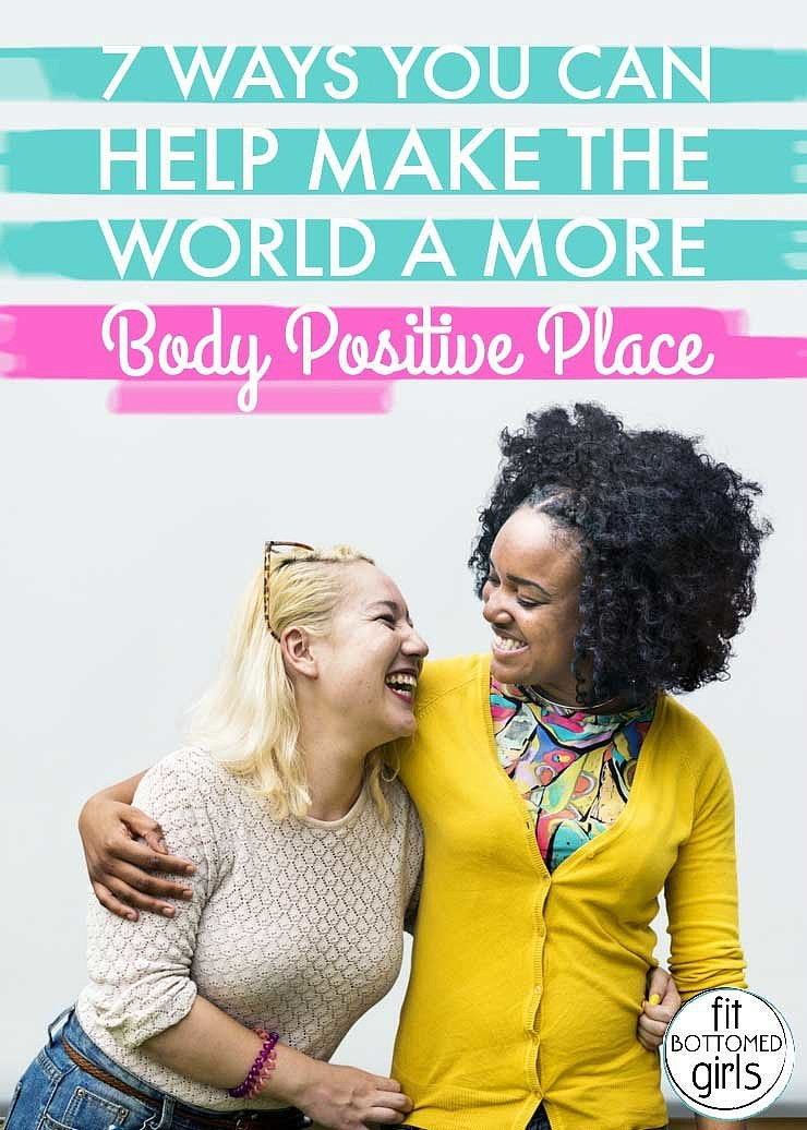 7 Ways a More Body-Positive World Starts With You